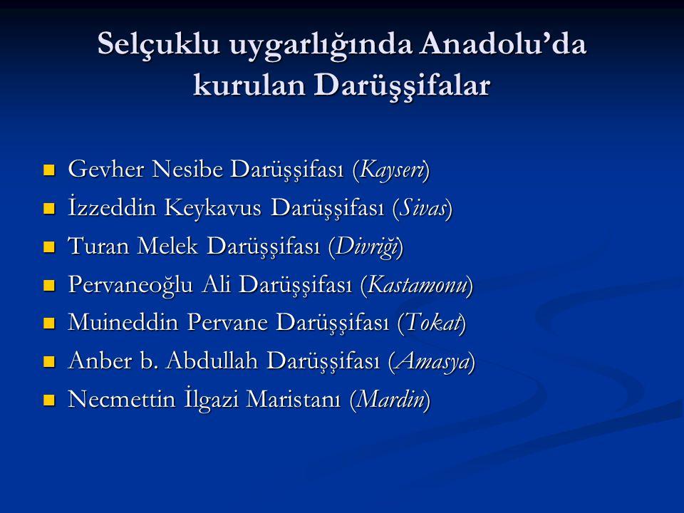 Selçuklu uygarlığında Anadolu'da kurulan Darüşşifalar Gevher Nesibe Darüşşifası (Kayseri) Gevher Nesibe Darüşşifası (Kayseri) İzzeddin Keykavus Darüşş