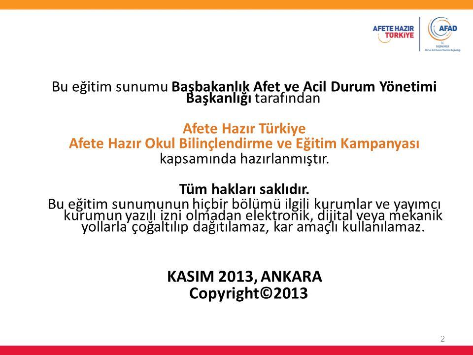 2 Bu eğitim sunumu Başbakanlık Afet ve Acil Durum Yönetimi Başkanlığı tarafından Afete Hazır Türkiye Afete Hazır Okul Bilinçlendirme ve Eğitim Kampany