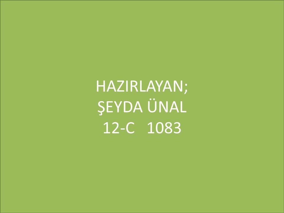 HAZIRLAYAN; ŞEYDA ÜNAL 12-C 1083