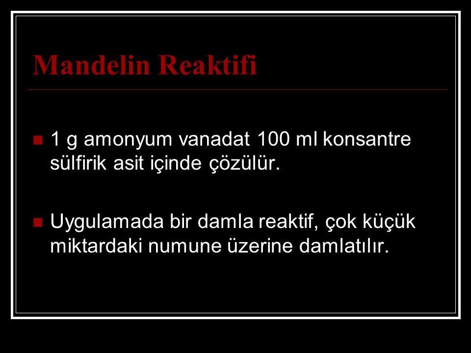 Mandelin Reaktifi 1 g amonyum vanadat 100 ml konsantre sülfirik asit içinde çözülür. Uygulamada bir damla reaktif, çok küçük miktardaki numune üzerine