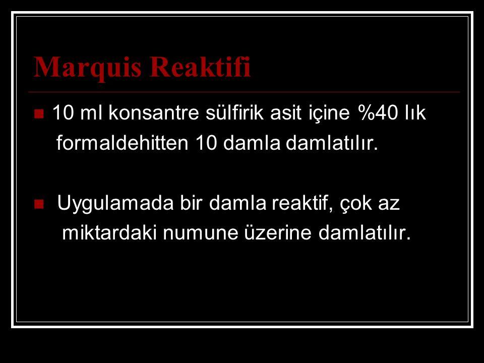 Marquis Reaktifi 10 ml konsantre sülfirik asit içine %40 lık formaldehitten 10 damla damlatılır.