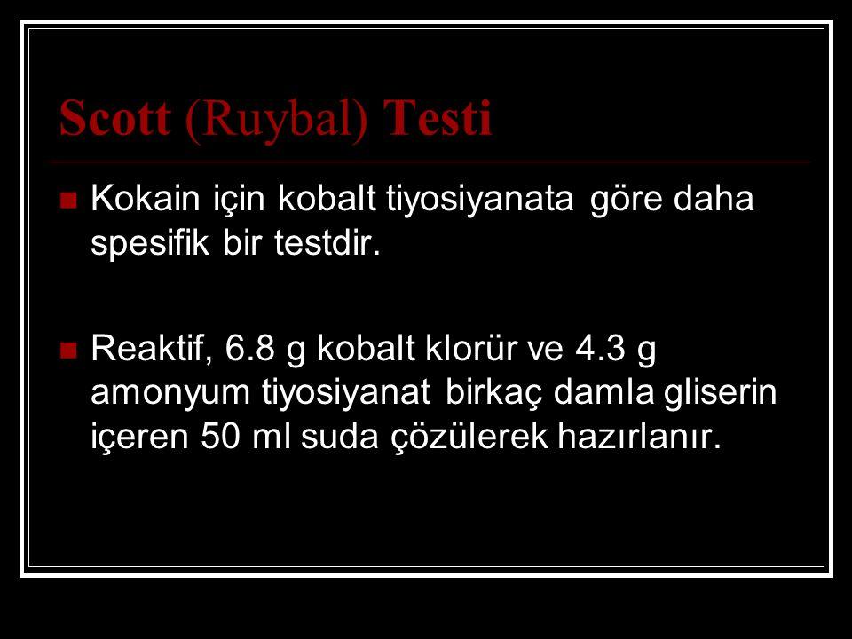 Scott (Ruybal) Testi Kokain için kobalt tiyosiyanata göre daha spesifik bir testdir.