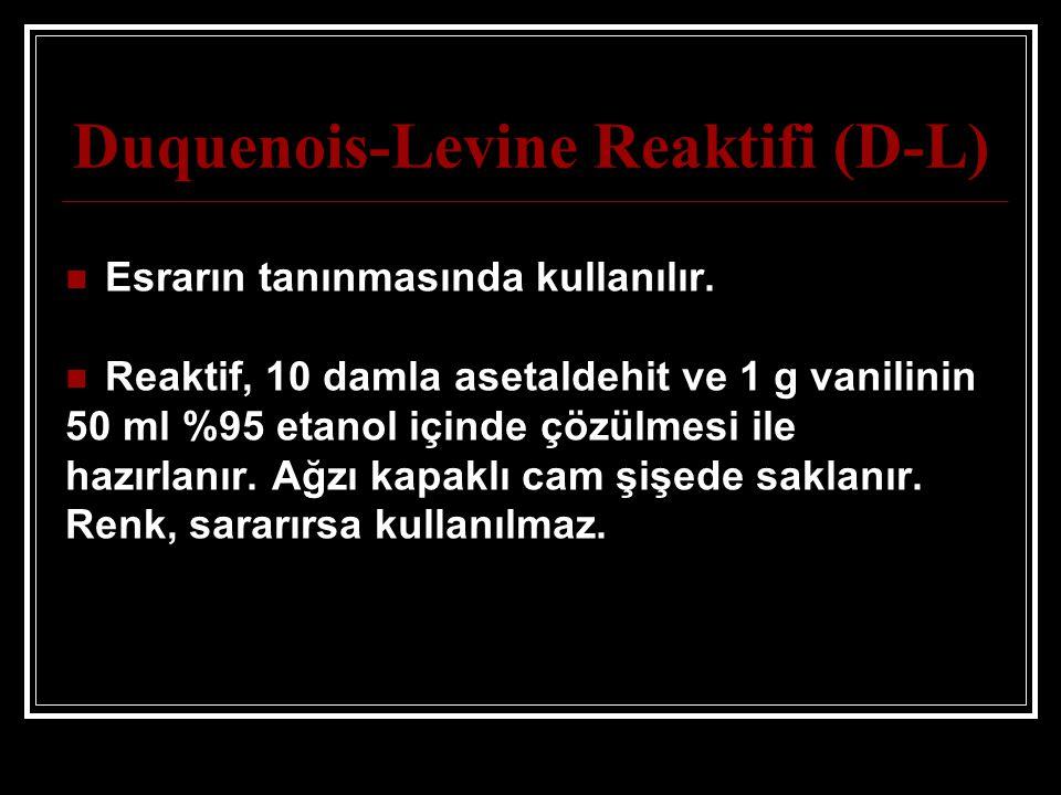 Duquenois-Levine Reaktifi (D-L) Esrarın tanınmasında kullanılır. Reaktif, 10 damla asetaldehit ve 1 g vanilinin 50 ml %95 etanol içinde çözülmesi ile