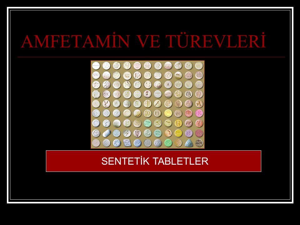 AMFETAMİN VE TÜREVLERİ SENTETİK TABLETLER