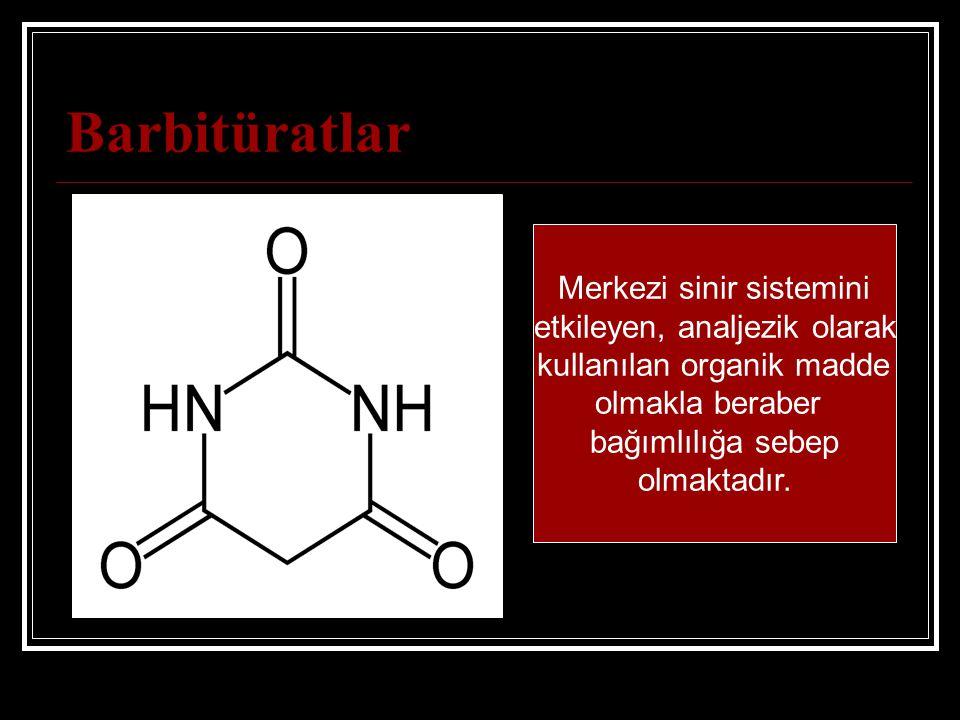 Barbitüratlar Merkezi sinir sistemini etkileyen, analjezik olarak kullanılan organik madde olmakla beraber bağımlılığa sebep olmaktadır.