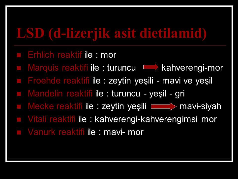 LSD (d-lizerjik asit dietilamid) Erhlich reaktif ile : mor Marquis reaktifi ile : turuncu kahverengi-mor Froehde reaktifi ile : zeytin yeşili - mavi v