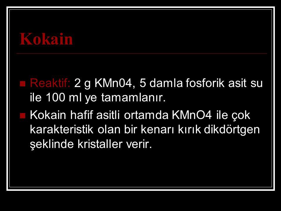 Kokain Reaktif: 2 g KMn04, 5 damla fosforik asit su ile 100 ml ye tamamlanır. Kokain hafif asitli ortamda KMnO4 ile çok karakteristik olan bir kenarı