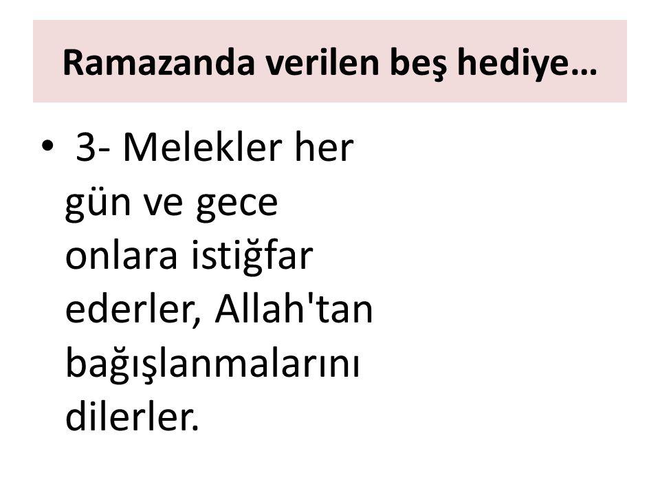 3- Melekler her gün ve gece onlara istiğfar ederler, Allah tan bağışlanmalarını dilerler.