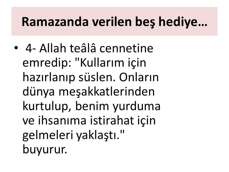 4- Allah teâlâ cennetine emredip: Kullarım için hazırlanıp süslen.