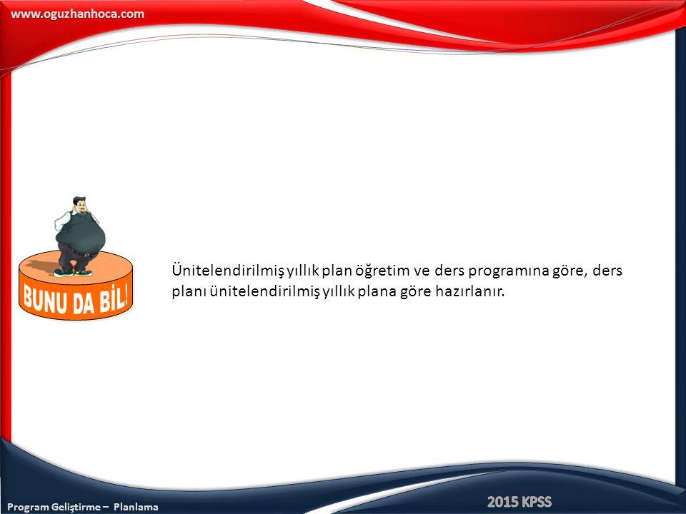 Program Geliştirme – Planlama www.oguzhanhoca.com Ünitelendirilmiş yıllık plan öğretim ve ders programına göre, ders planı ünitelendirilmiş yıllık plana göre hazırlanır.