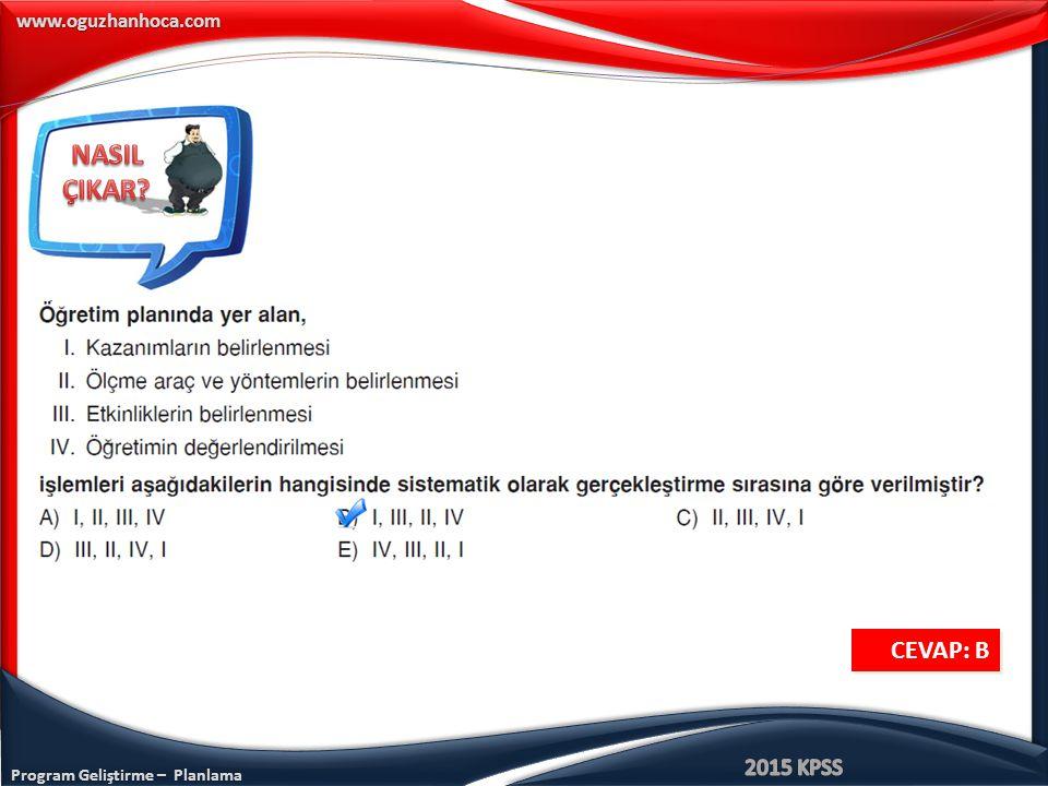 Program Geliştirme – Planlama www.oguzhanhoca.com CEVAP: B