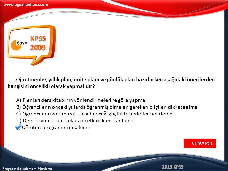 Program Geliştirme – Planlama www.oguzhanhoca.com Öğretmenler, yıllık plan, ünite planı ve günlük plan hazırlarken aşağıdaki önerilerden hangisini öncelikli olarak yapmalıdır.