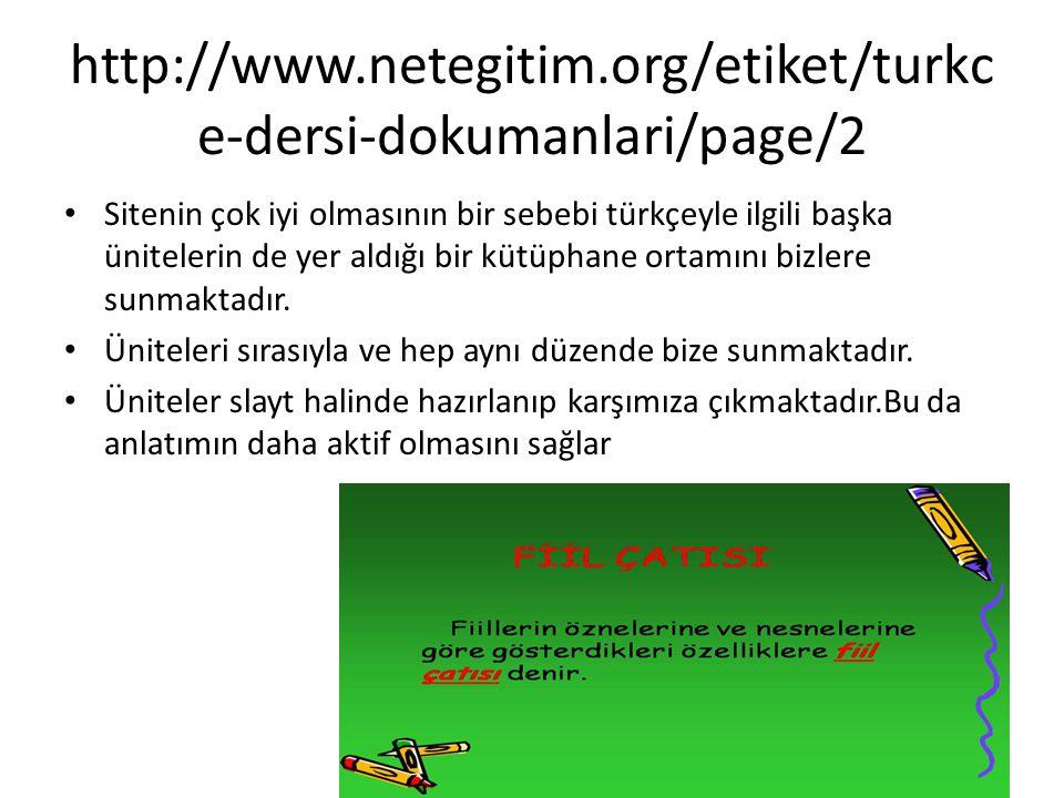 http://www.netegitim.org/etiket/turkc e-dersi-dokumanlari/page/2 Sitenin çok iyi olmasının bir sebebi türkçeyle ilgili başka ünitelerin de yer aldığı