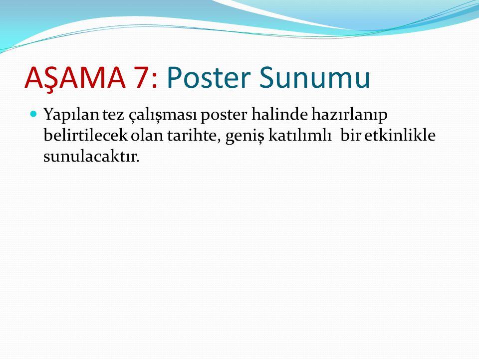 AŞAMA 7: Poster Sunumu Yapılan tez çalışması poster halinde hazırlanıp belirtilecek olan tarihte, geniş katılımlı bir etkinlikle sunulacaktır.