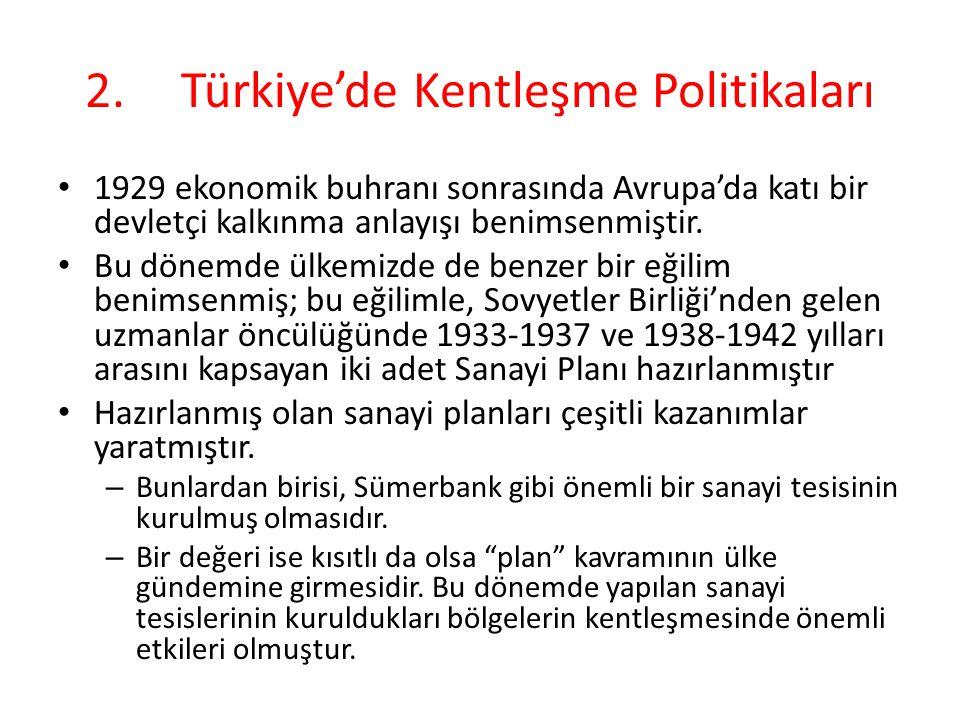 2.Türkiye'de Kentleşme Politikaları 1929 ekonomik buhranı sonrasında Avrupa'da katı bir devletçi kalkınma anlayışı benimsenmiştir.