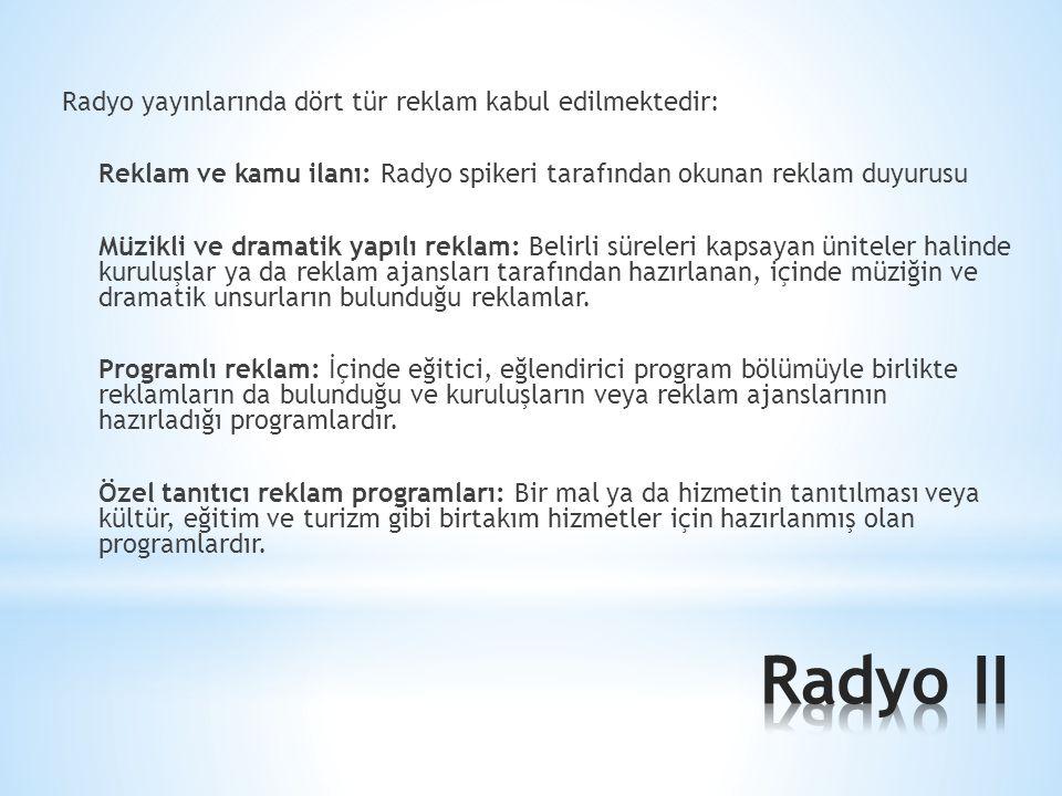 Radyo yayınlarında dört tür reklam kabul edilmektedir: Reklam ve kamu ilanı: Radyo spikeri tarafından okunan reklam duyurusu Müzikli ve dramatik yapıl