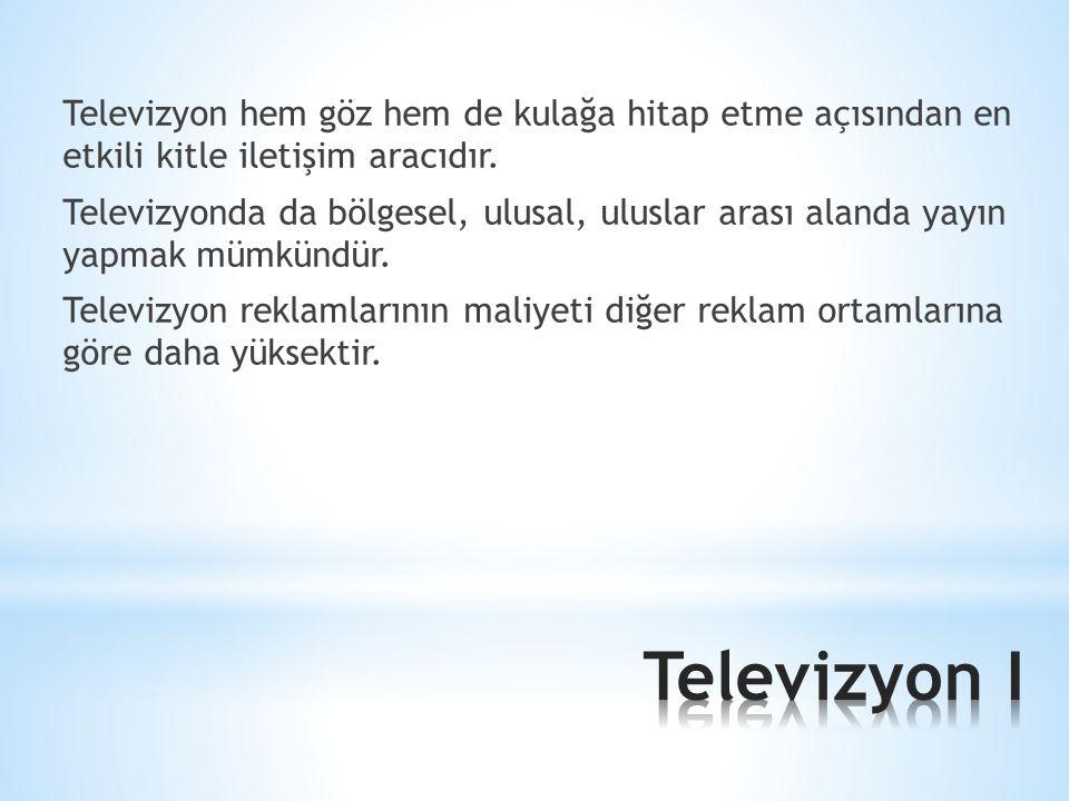 Televizyon hem göz hem de kulağa hitap etme açısından en etkili kitle iletişim aracıdır. Televizyonda da bölgesel, ulusal, uluslar arası alanda yayın