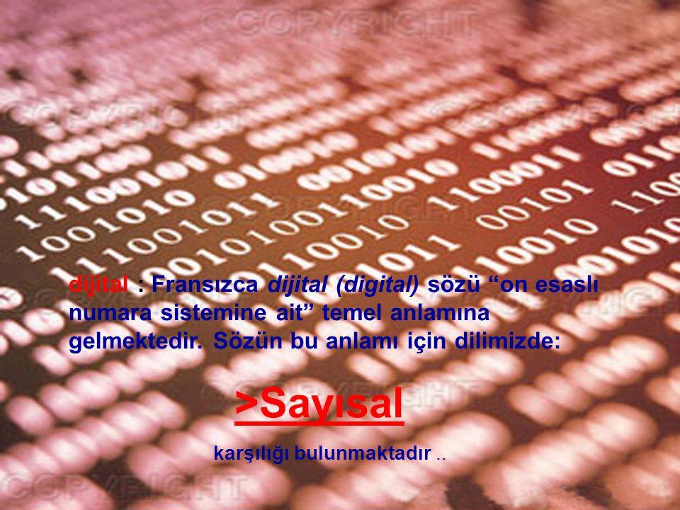 """dijital : Fransızca dijital (digital) sözü """"on esaslı numara sistemine ait"""" temel anlamına gelmektedir. Sözün bu anlamı için dilimizde: >Sayısal karşı"""