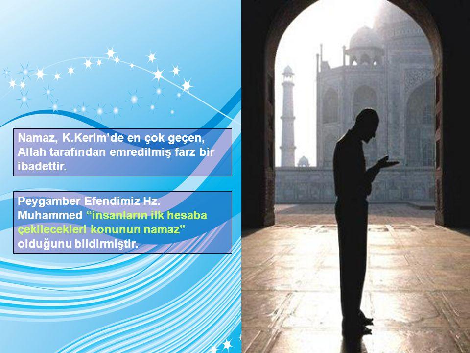 """Namaz, K.Kerim'de en çok geçen, Allah tarafından emredilmiş farz bir ibadettir. Peygamber Efendimiz Hz. Muhammed """"insanların ilk hesaba çekilecekleri"""