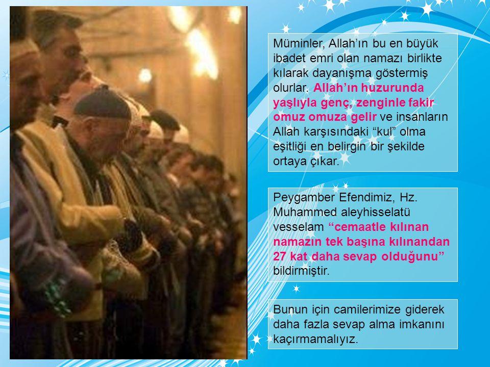 Müminler, Allah'ın bu en büyük ibadet emri olan namazı birlikte kılarak dayanışma göstermiş olurlar.