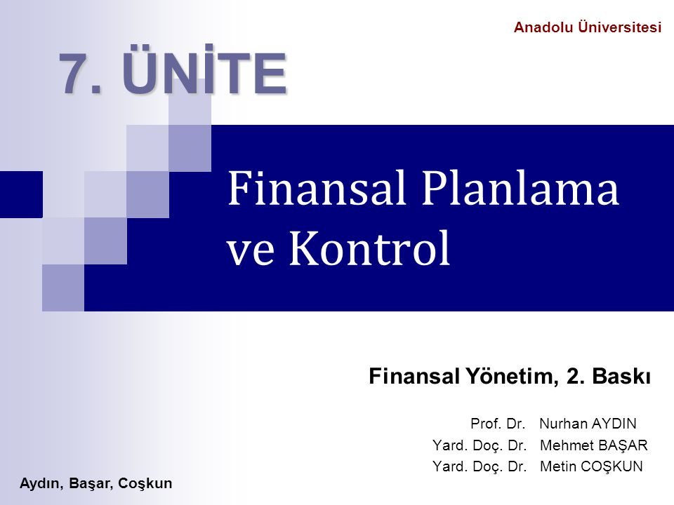 Anadolu Üniversitesi Aydın, Başar, Coşkun 2-27 İÇİNDEKİLER Finansal Planlama ve Bütçeleme Süreci Planlama ve Bütçeleme İlkeleri Proforma Mali Tabloların Hazırlanması  Satışların Yüzdesi Yöntemine Göre Proforma Gelir Tablosunun Hazırlanması  Satışların Yüzdesi Yöntemine Göre Proforma Bilanço Tablosunun Hazırlanması  Regresyon Yöntemi  Oranlar Yöntemi Nakit Bütçesi Fonların Akış Analizi Fon Akım Tablosunun Hazırlanması Finansal Kontrol