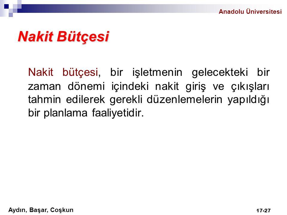 Anadolu Üniversitesi Aydın, Başar, Coşkun 17-27 Nakit Bütçesi Nakit bütçesi, bir işletmenin gelecekteki bir zaman dönemi içindeki nakit giriş ve çıkış