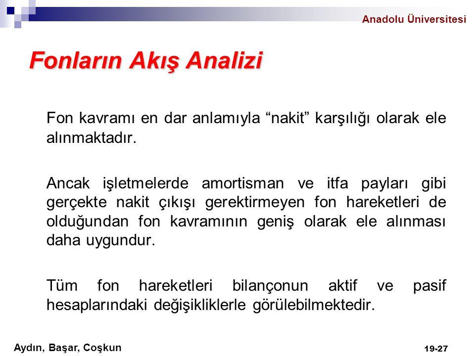 """Anadolu Üniversitesi Aydın, Başar, Coşkun 19-27 Fonların Akış Analizi Fon kavramı en dar anlamıyla """"nakit"""" karşılığı olarak ele alınmaktadır. Ancak iş"""