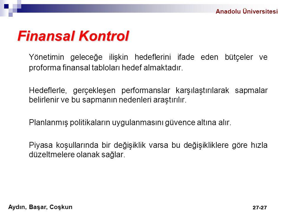 Anadolu Üniversitesi Aydın, Başar, Coşkun 27-27 Finansal Kontrol Yönetimin geleceğe ilişkin hedeflerini ifade eden bütçeler ve proforma finansal tablo