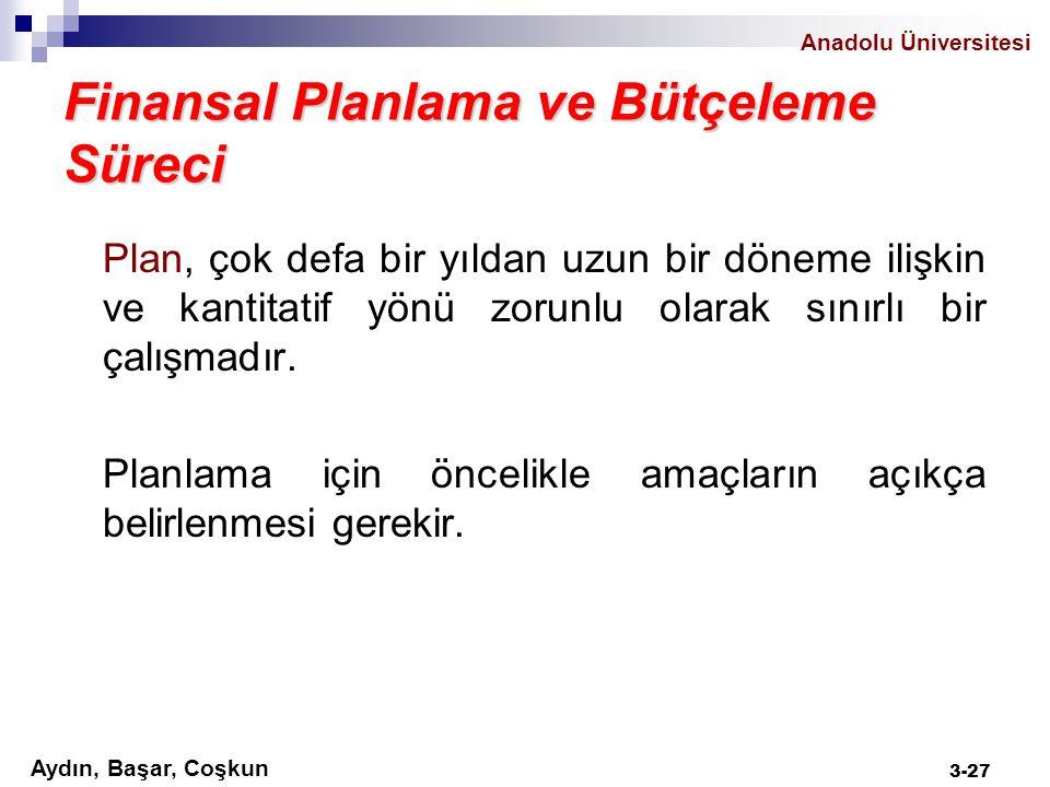 Anadolu Üniversitesi Aydın, Başar, Coşkun 3-27 Finansal Planlama ve Bütçeleme Süreci Plan, çok defa bir yıldan uzun bir döneme ilişkin ve kantitatif y
