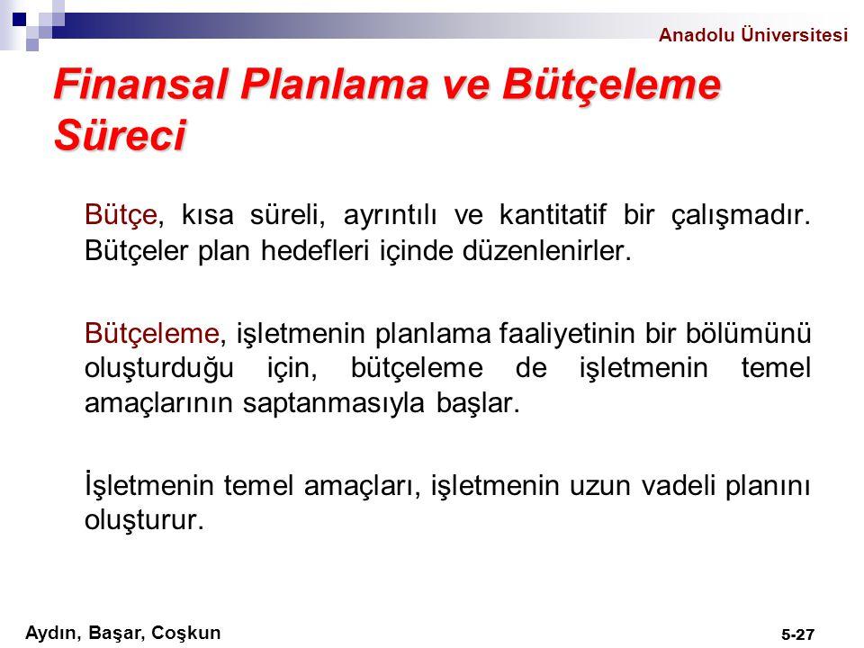 Anadolu Üniversitesi Aydın, Başar, Coşkun 5-27 Finansal Planlama ve Bütçeleme Süreci Bütçe, kısa süreli, ayrıntılı ve kantitatif bir çalışmadır. Bütçe