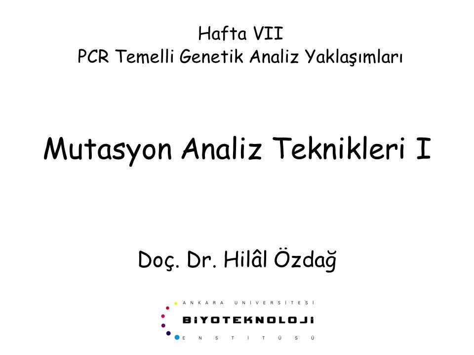 PCR TEMELLİ MUTASYON ANALİZ YÖNTEMLERİ  SSCP (Single Strand Conformation Polymorphism)  HA (Heteroduplex Analysis)  CEHA/CE-SSCP (Capillary Electrophoresis HA)  TGCE (Temperature Gradient Capillary Electrophoresis  DHPLC (Denaturing High Performance Liquid Chromatography)