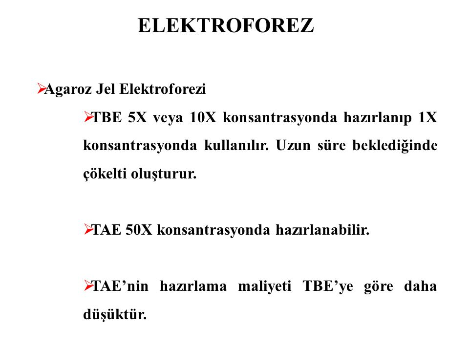 ELEKTROFOREZ  Agaroz Jel Elektroforezi  TBE 5X veya 10X konsantrasyonda hazırlanıp 1X konsantrasyonda kullanılır. Uzun süre beklediğinde çökelti olu