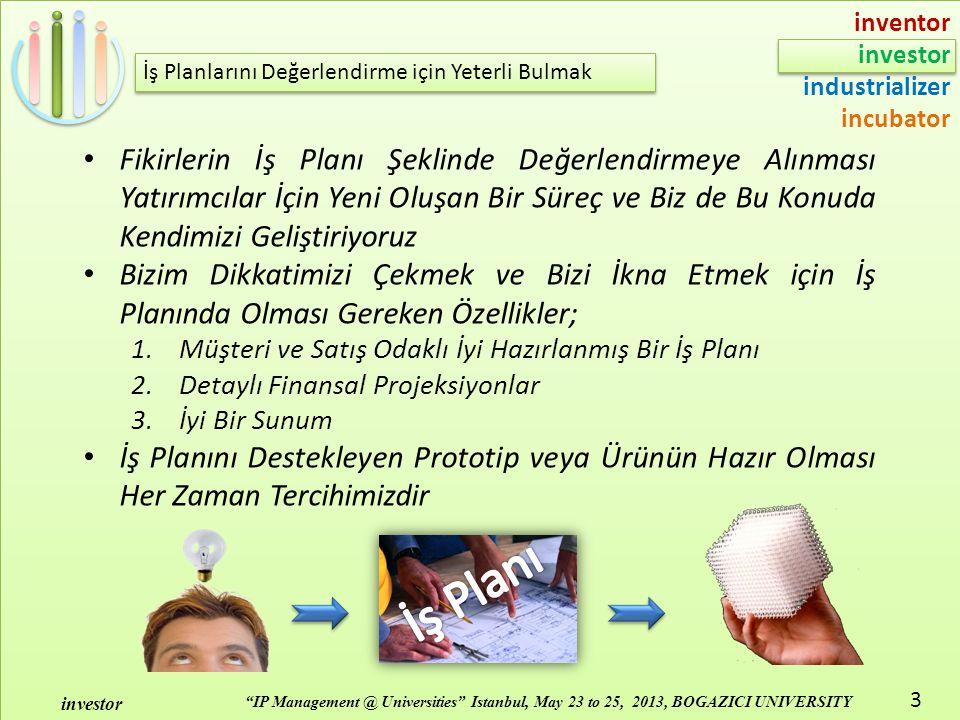 "inventor investor industrializer incubator ""IP Management @ Universities"" Istanbul, May 23 to 25, 2013, BOGAZICI UNIVERSITY investor 3 İş Planlarını D"
