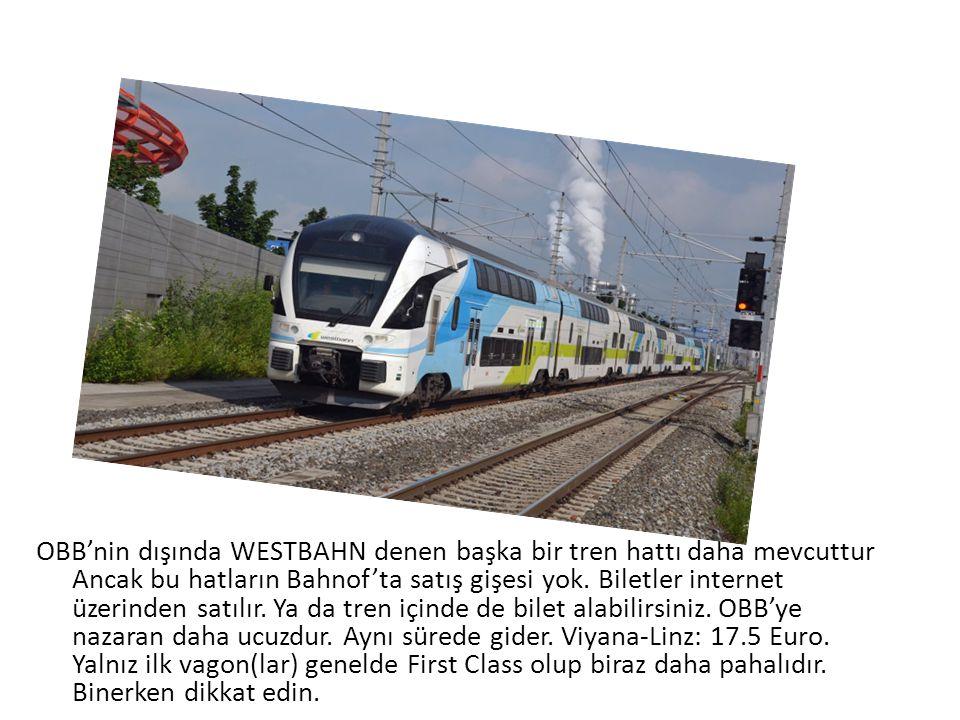 OBB'nin dışında WESTBAHN denen başka bir tren hattı daha mevcuttur Ancak bu hatların Bahnof'ta satış gişesi yok.