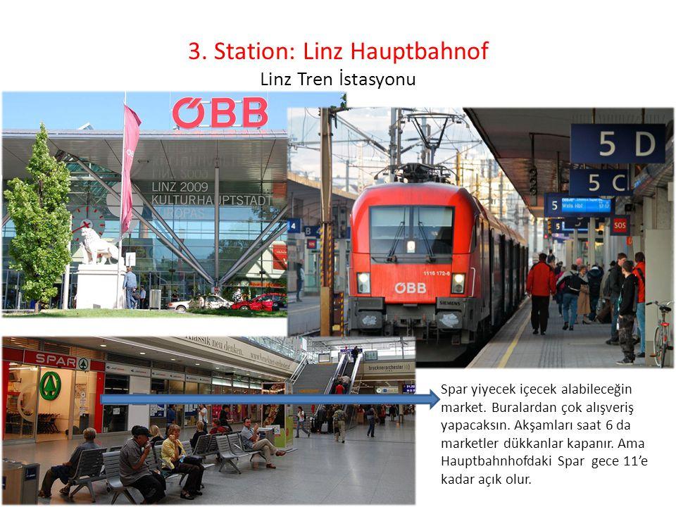 3. Station: Linz Hauptbahnof Linz Tren İstasyonu Spar yiyecek içecek alabileceğin market. Buralardan çok alışveriş yapacaksın. Akşamları saat 6 da mar