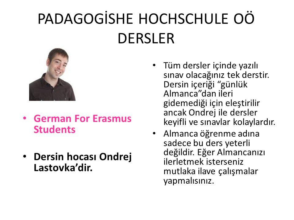 PADAGOGİSHE HOCHSCHULE OÖ DERSLER German For Erasmus Students Dersin hocası Ondrej Lastovka'dir. Tüm dersler içinde yazılı sınav olacağınız tek dersti