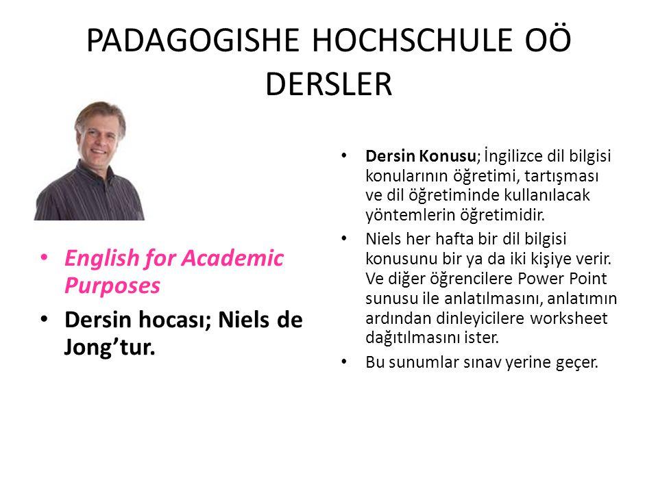 PADAGOGISHE HOCHSCHULE OÖ DERSLER English for Academic Purposes Dersin hocası; Niels de Jong'tur. Dersin Konusu; İngilizce dil bilgisi konularının öğr
