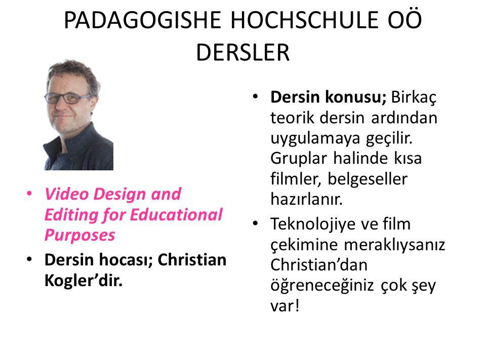 PADAGOGISHE HOCHSCHULE OÖ DERSLER Video Design and Editing for Educational Purposes Dersin hocası; Christian Kogler'dir. Dersin konusu; Birkaç teorik