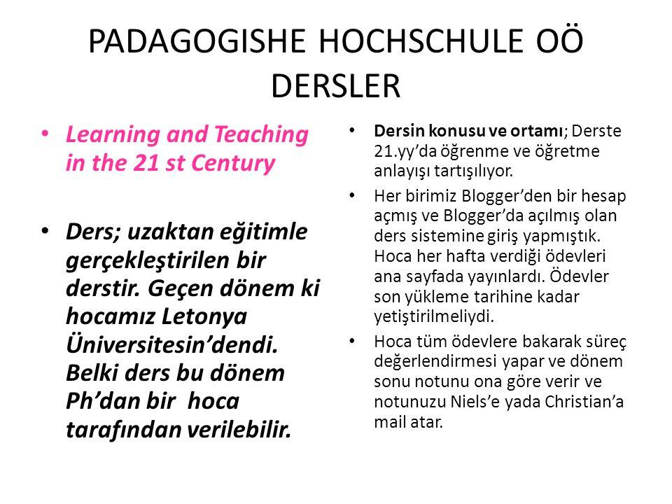 PADAGOGISHE HOCHSCHULE OÖ DERSLER Learning and Teaching in the 21 st Century Ders; uzaktan eğitimle gerçekleştirilen bir derstir. Geçen dönem ki hocam