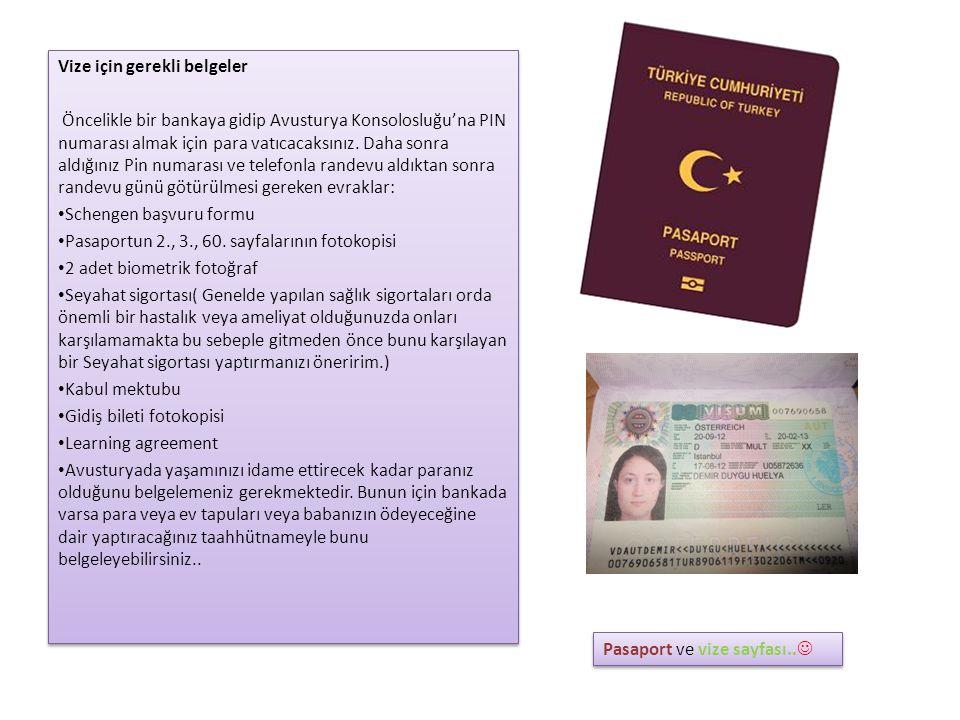 Vize için gerekli belgeler Öncelikle bir bankaya gidip Avusturya Konsolosluğu'na PIN numarası almak için para vatıcacaksınız. Daha sonra aldığınız Pin
