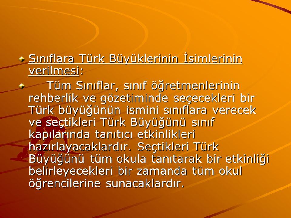 Sınıflara Türk Büyüklerinin İsimlerinin verilmesi: Tüm Sınıflar, sınıf öğretmenlerinin rehberlik ve gözetiminde seçecekleri bir Türk büyüğünün ismini