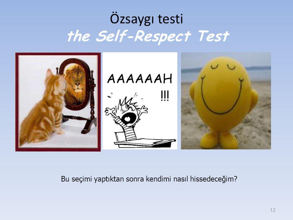 Özsaygı testi the Self-Respect Test 12 Bu seçimi yaptıktan sonra kendimi nasıl hissedeceğim?