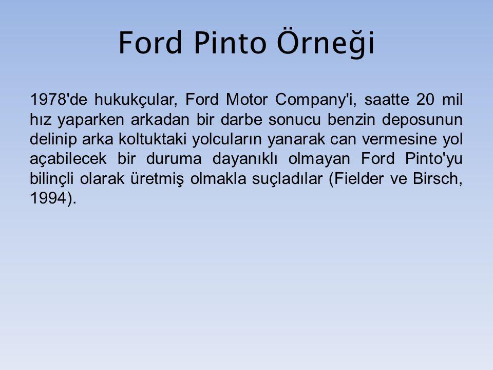 Ford Pinto Örneği 1978'de hukukçular, Ford Motor Company'i, saatte 20 mil hız yaparken arkadan bir darbe sonucu benzin deposunun delinip arka koltukta