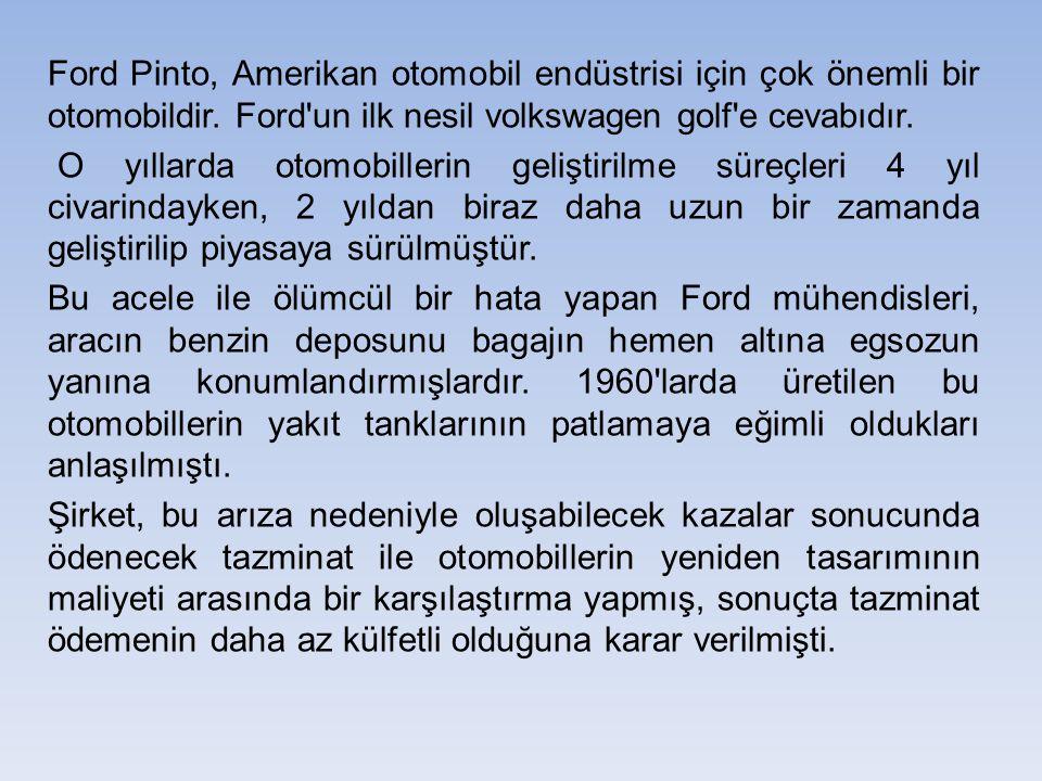 Ford Pinto, Amerikan otomobil endüstrisi için çok önemli bir otomobildir. Ford'un ilk nesil volkswagen golf'e cevabıdır. O yıllarda otomobillerin geli