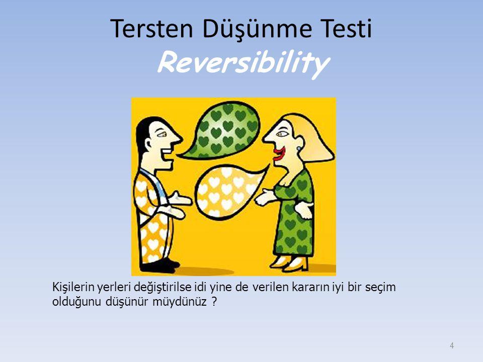 Tersten Düşünme Testi Reversibility 4 Kişilerin yerleri değiştirilse idi yine de verilen kararın iyi bir seçim olduğunu düşünür müydünüz ?