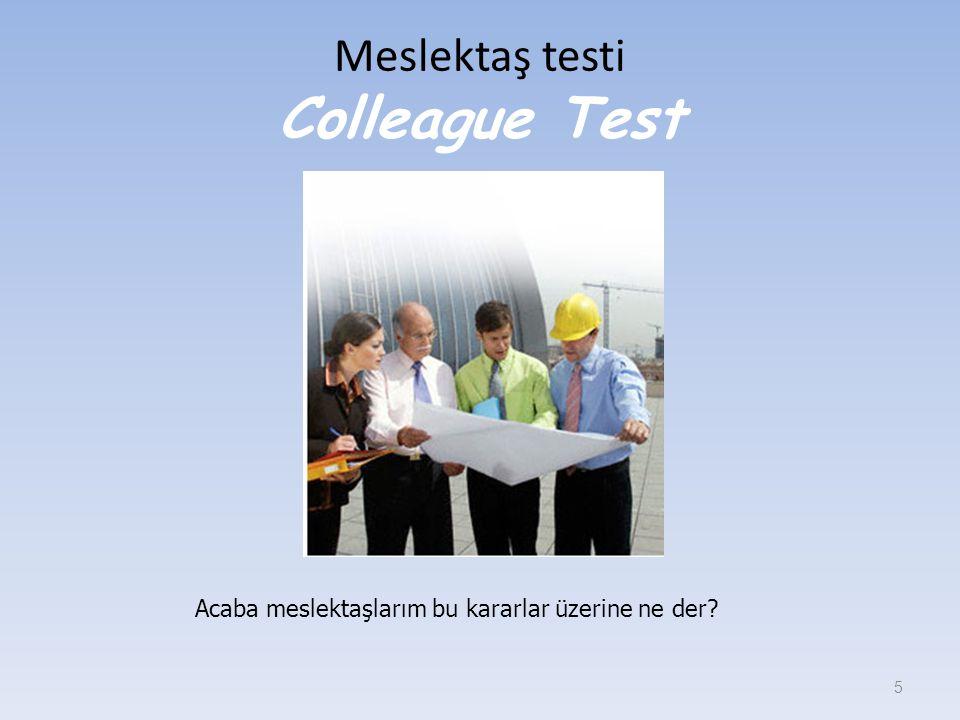 Meslektaş testi Colleague Test 5 Acaba meslektaşlarım bu kararlar üzerine ne der?