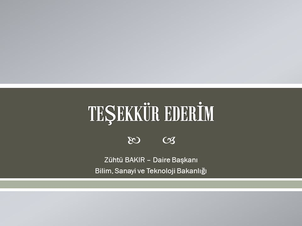  Zühtü BAKIR – Daire Başkanı Bilim, Sanayi ve Teknoloji Bakanlığı