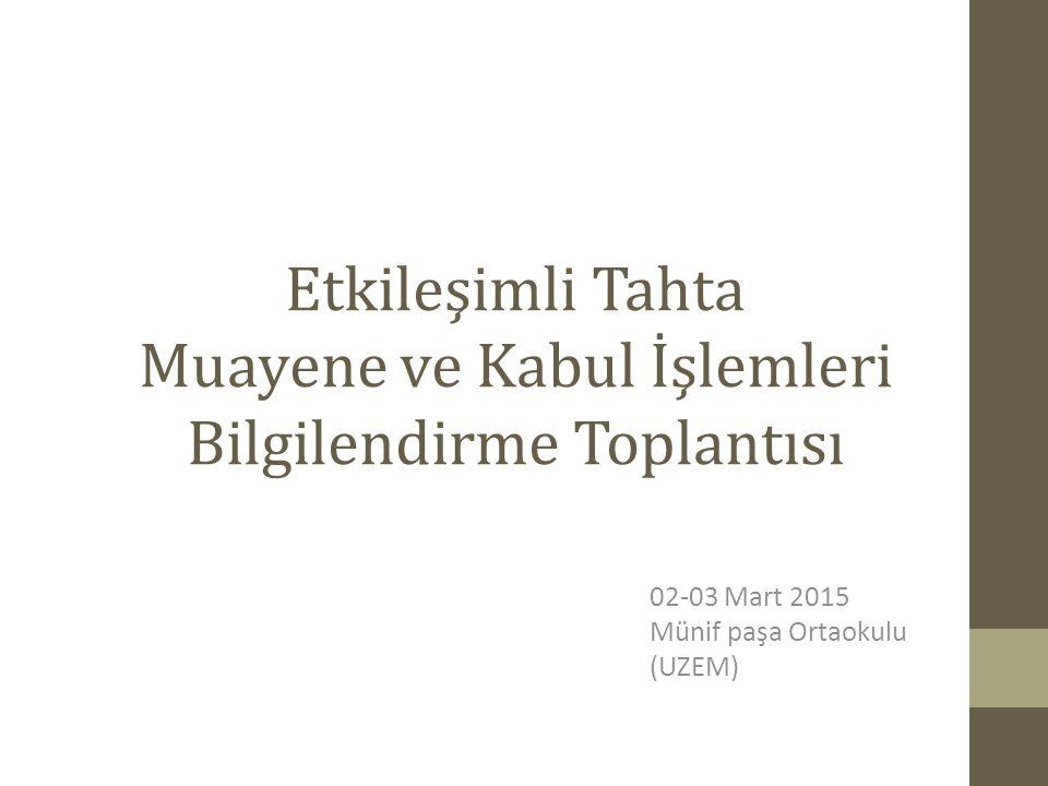Etkileşimli Tahta Muayene ve Kabul İşlemleri Bilgilendirme Toplantısı 02-03 Mart 2015 Münif paşa Ortaokulu (UZEM)