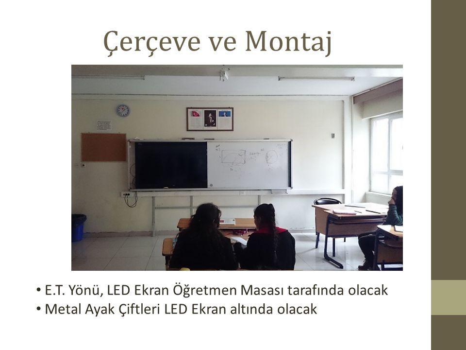 Çerçeve ve Montaj E.T. Yönü, LED Ekran Öğretmen Masası tarafında olacak Metal Ayak Çiftleri LED Ekran altında olacak