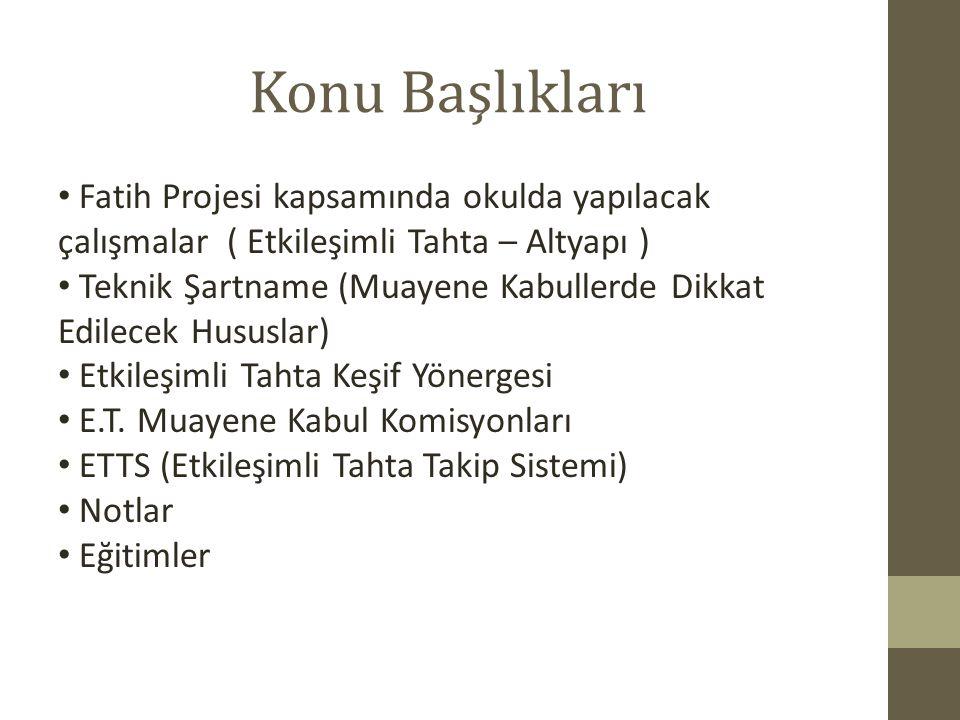 Konu Başlıkları Fatih Projesi kapsamında okulda yapılacak çalışmalar ( Etkileşimli Tahta – Altyapı ) Teknik Şartname (Muayene Kabullerde Dikkat Edilec